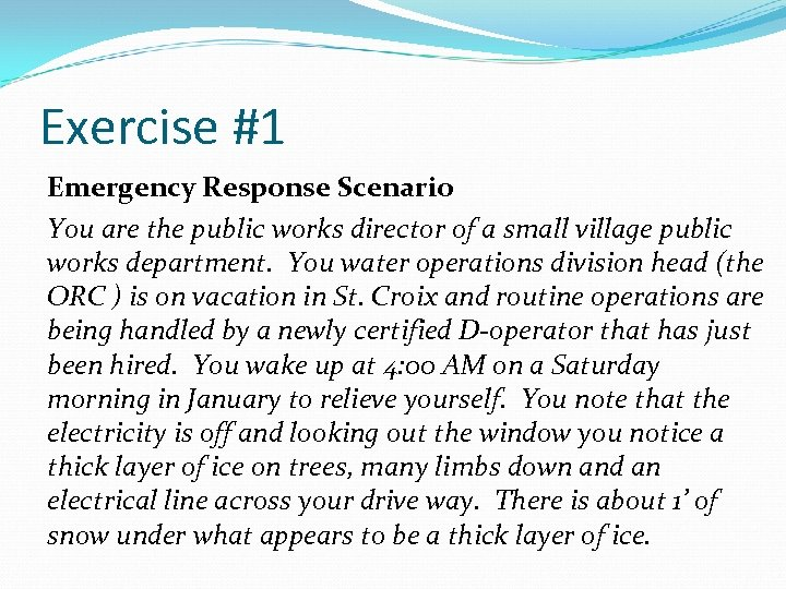 Exercise #1 Emergency Response Scenario You are the public works director of a small