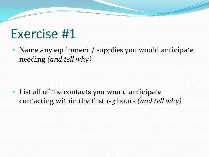 Exercise #1 • Name any equipment / supplies you would anticipate needing (and tell