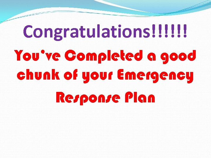 Congratulations!!!!!! You've Completed a good chunk of your Emergency Response Plan