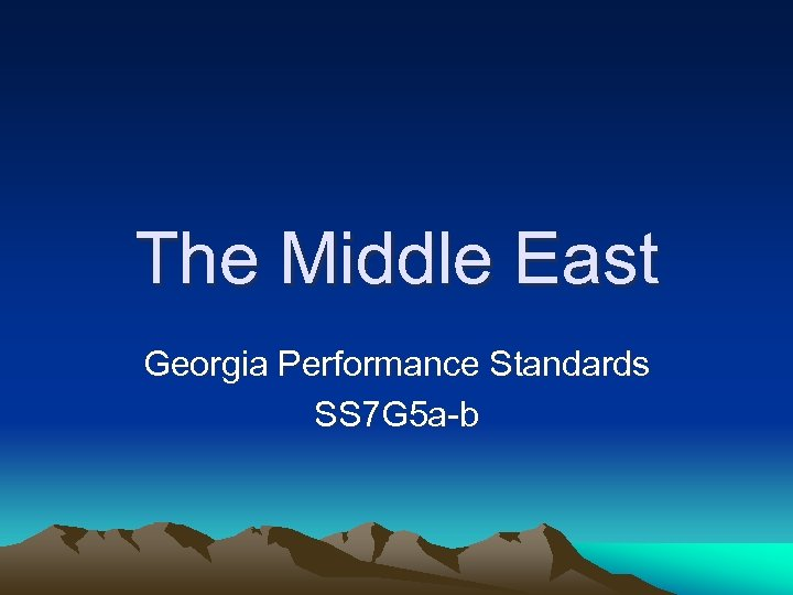 The Middle East Georgia Performance Standards SS 7 G 5 a-b