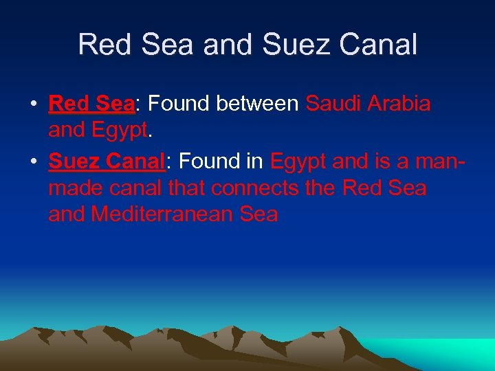 Red Sea and Suez Canal • Red Sea: Found between Saudi Arabia and Egypt.
