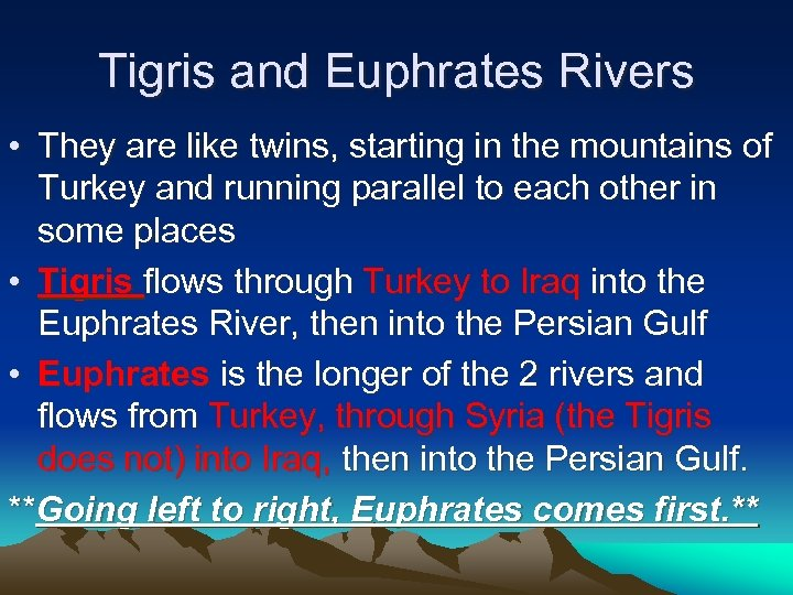Tigris and Euphrates Rivers • They are like twins, starting in the mountains of
