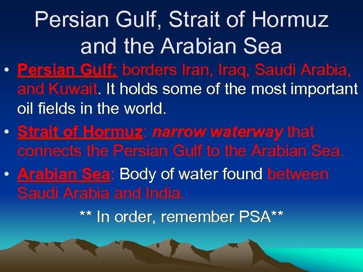Persian Gulf, Strait of Hormuz and the Arabian Sea • Persian Gulf: borders Iran,