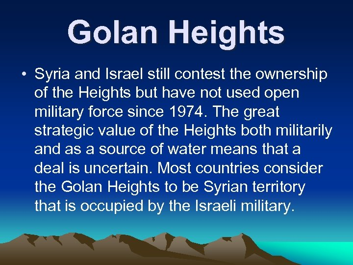 Golan Heights • Syria and Israel still contest the ownership of the Heights but