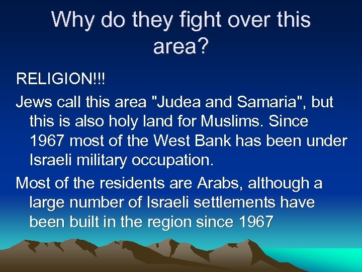 Why do they fight over this area? RELIGION!!! Jews call this area