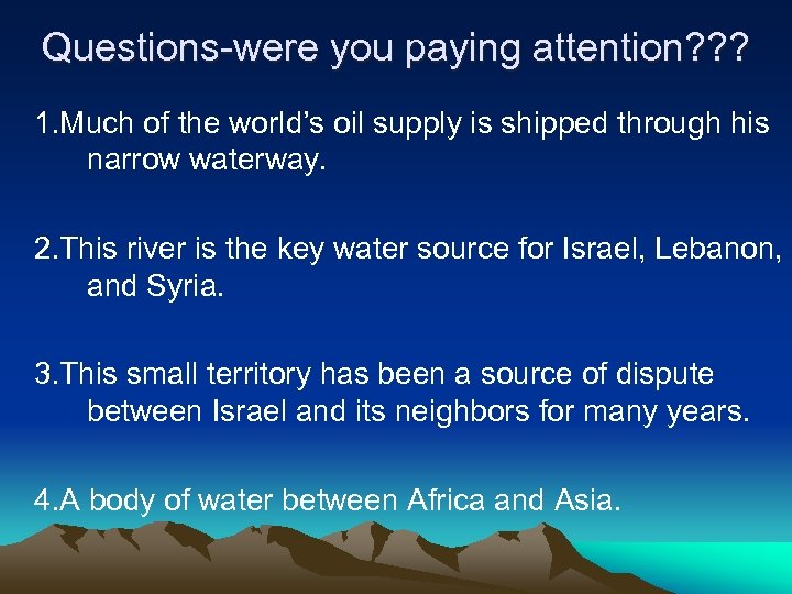 Questions-were you paying attention? ? ? 1. Much of the world's oil supply is