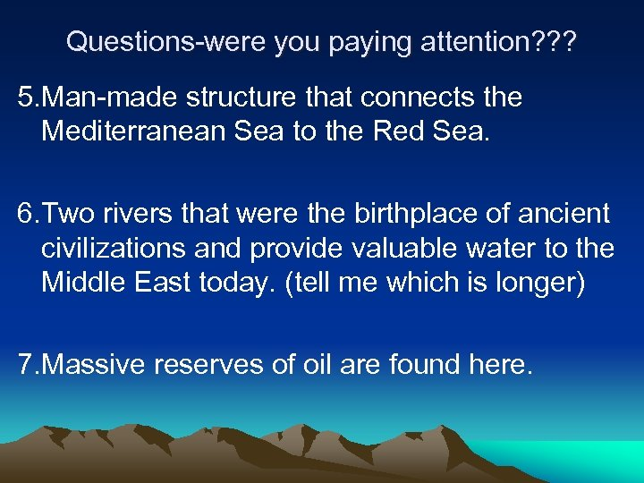 Questions-were you paying attention? ? ? 5. Man-made structure that connects the Mediterranean Sea