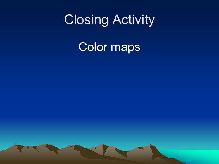 Closing Activity Color maps