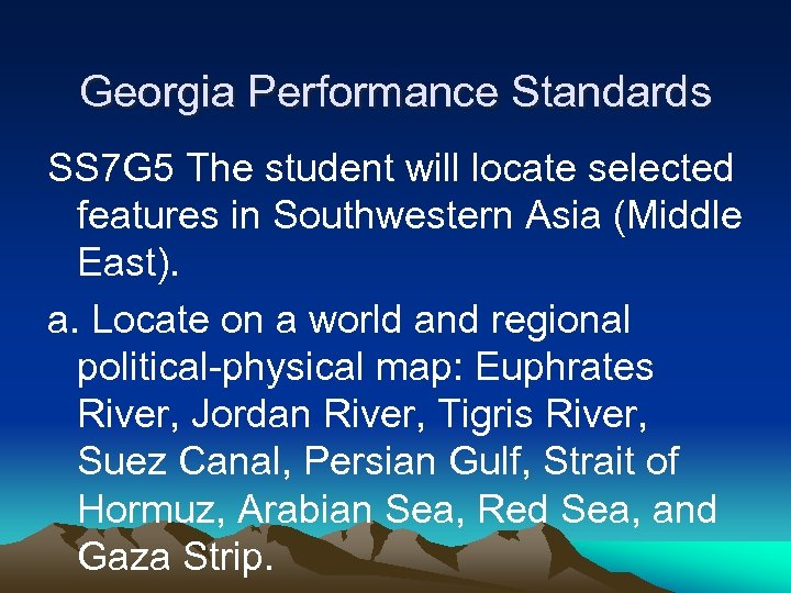 Georgia Performance Standards SS 7 G 5 The student will locate selected features in