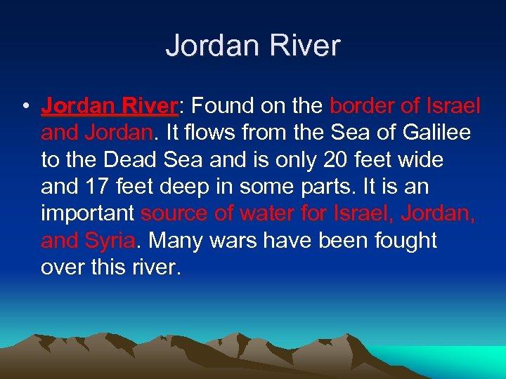 Jordan River • Jordan River: Found on the border of Israel and Jordan. It