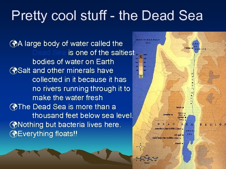 Pretty cool stuff - the Dead Sea A large body of water called the