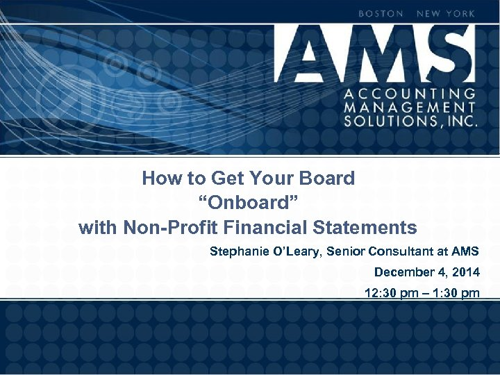 "How to Get Your Board ""Onboard"" with Non-Profit Financial Statements Stephanie O'Leary, Senior Consultant"