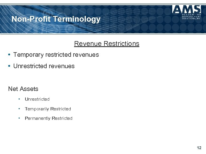 Non-Profit Terminology Revenue Restrictions • Temporary restricted revenues • Unrestricted revenues Net Assets •