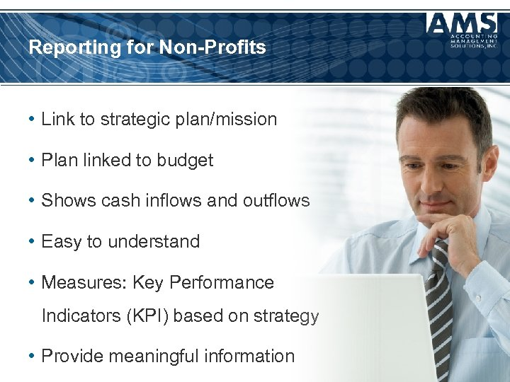 Reporting for Non-Profits • Link to strategic plan/mission • Plan linked to budget •
