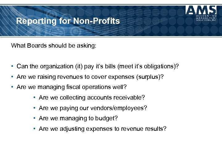 Reporting for Non-Profits What Boards should be asking: • Can the organization (it) pay