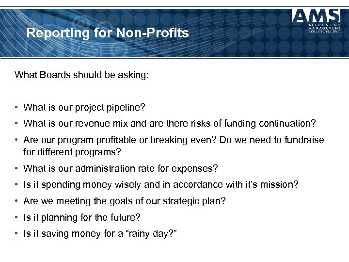 Reporting for Non-Profits What Boards should be asking: • What is our project pipeline?
