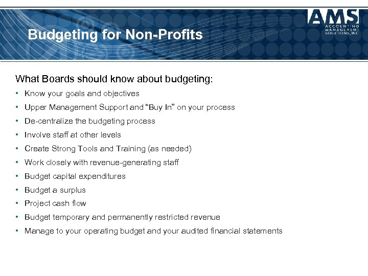 Budgeting for Non-Profits What Boards should know about budgeting: • Know your goals and