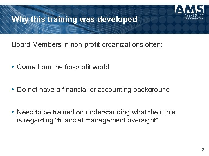 Why this training was developed Board Members in non-profit organizations often: • Come from