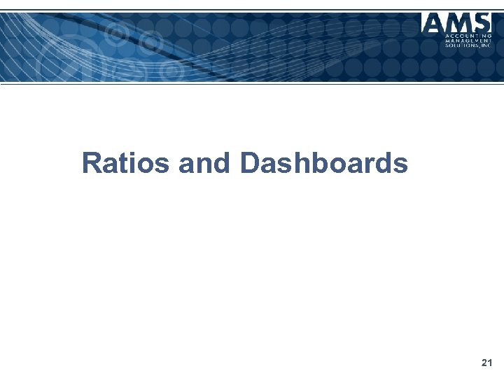 Ratios and Dashboards 21