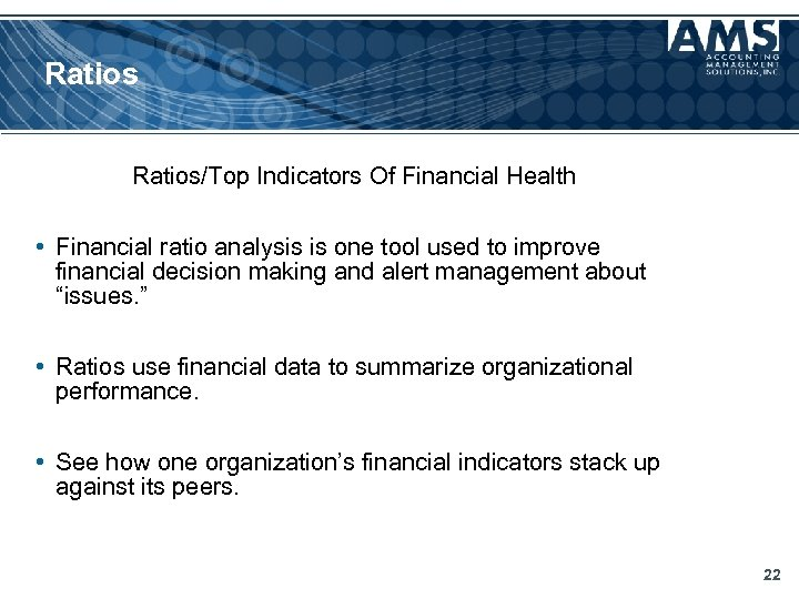Ratios/Top Indicators Of Financial Health • Financial ratio analysis is one tool used to