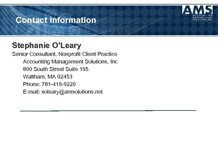 Contact Information Stephanie O'Leary Senior Consultant, Nonprofit Client Practice Accounting Management Solutions, Inc 800