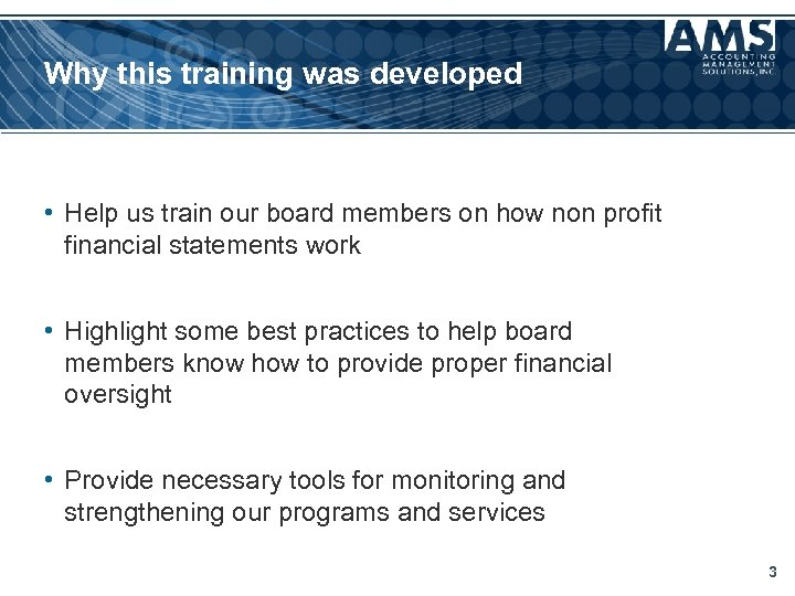 Why this training was developed • Help us train our board members on how