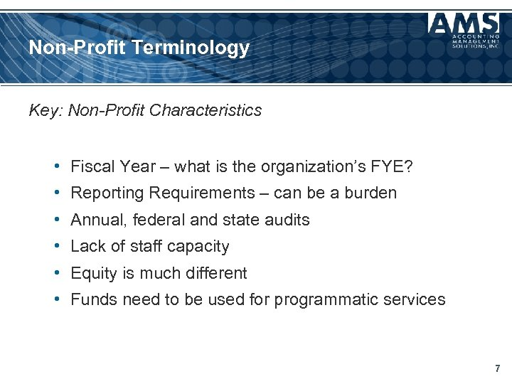 Non-Profit Terminology Key: Non-Profit Characteristics • Fiscal Year – what is the organization's FYE?