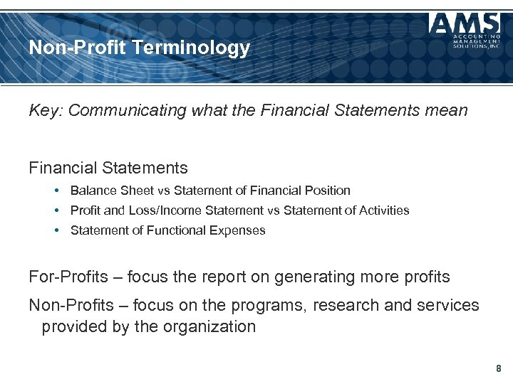 Non-Profit Terminology Key: Communicating what the Financial Statements mean Financial Statements • Balance Sheet