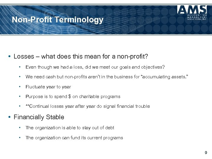 Non-Profit Terminology • Losses – what does this mean for a non-profit? • Even