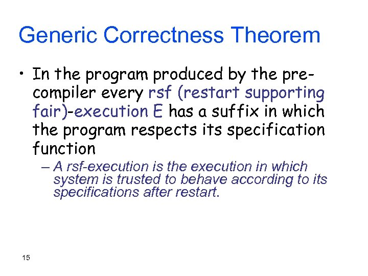Generic Correctness Theorem • In the program produced by the precompiler every rsf (restart