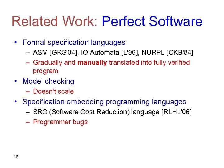 Related Work: Perfect Software • Formal specification languages – ASM [GRS'04], IO Automata [L'96],