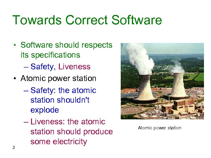 Towards Correct Software • Software should respects its specifications – Safety, Liveness • Atomic