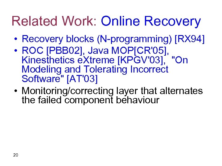 Related Work: Online Recovery • Recovery blocks (N-programming) [RX 94] • ROC [PBB 02],