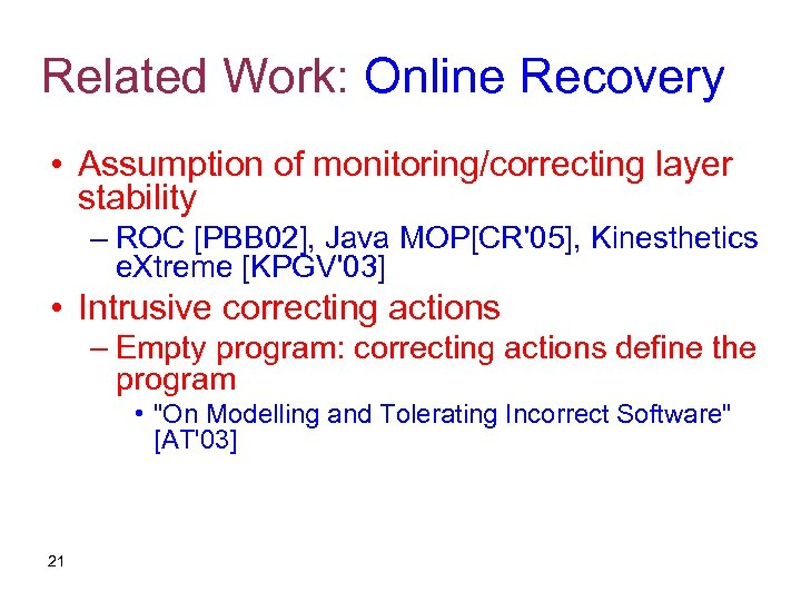 Related Work: Online Recovery • Assumption of monitoring/correcting layer stability – ROC [PBB 02],