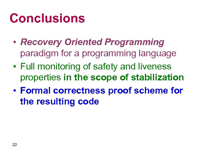 Conclusions • Recovery Oriented Programming paradigm for a programming language • Full monitoring of
