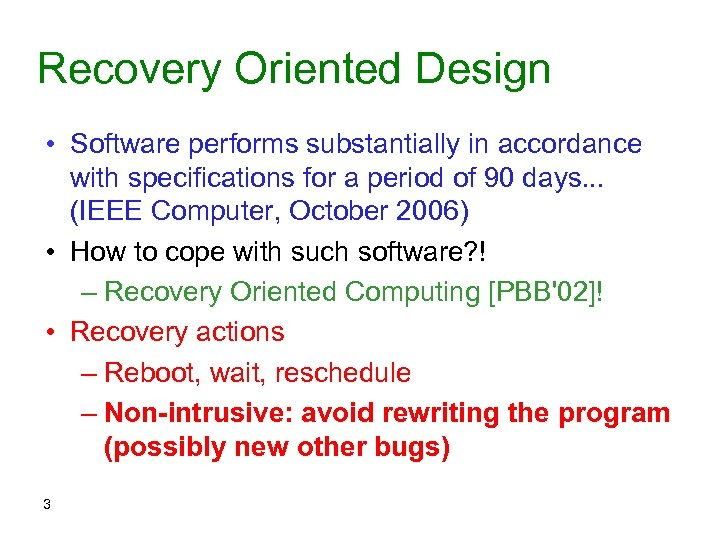 Recovery Oriented Design • Software performs substantially in accordance with specifications for a period