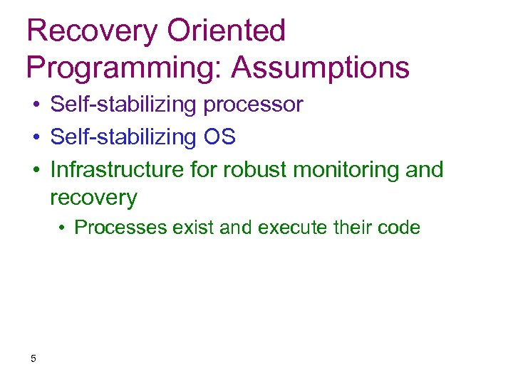 Recovery Oriented Programming: Assumptions • Self-stabilizing processor • Self-stabilizing OS • Infrastructure for robust