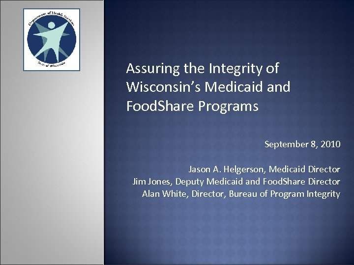 Assuring the Integrity of Wisconsin's Medicaid and Food. Share Programs September 8, 2010 Jason
