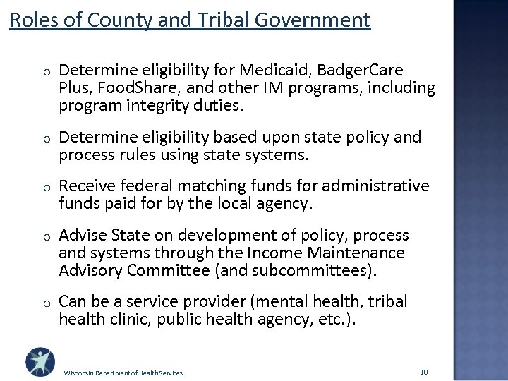 Roles of County and Tribal Government o Determine eligibility for Medicaid, Badger. Care Plus,