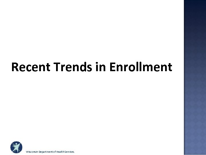 Recent Trends in Enrollment Wisconsin Department of Health Services