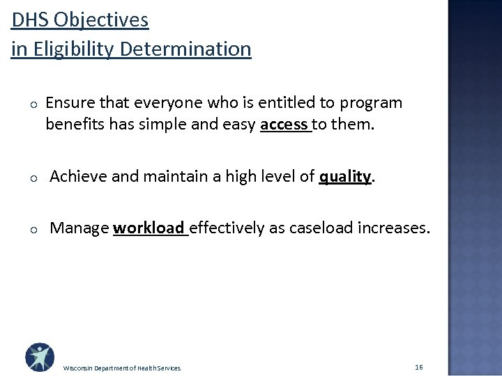 DHS Objectives in Eligibility Determination o Ensure that everyone who is entitled to program