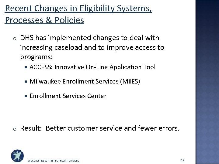 Recent Changes in Eligibility Systems, Processes & Policies o DHS has implemented changes to