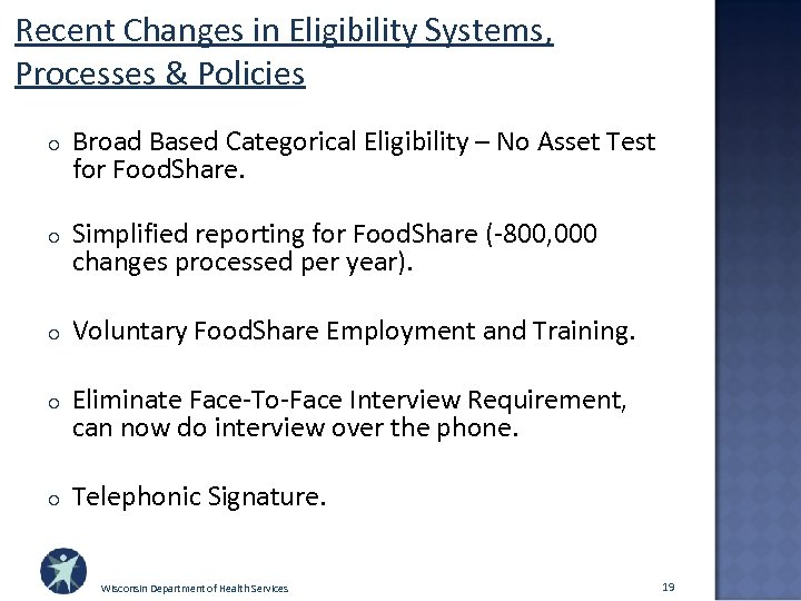 Recent Changes in Eligibility Systems, Processes & Policies o Broad Based Categorical Eligibility –