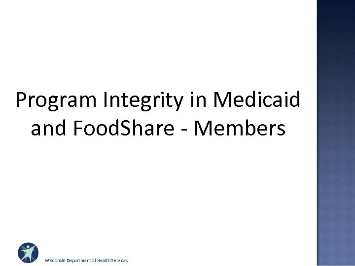 Program Integrity in Medicaid and Food. Share - Members Wisconsin Department of Health Services