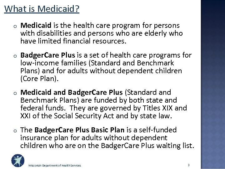 What is Medicaid? o Medicaid is the health care program for persons with disabilities