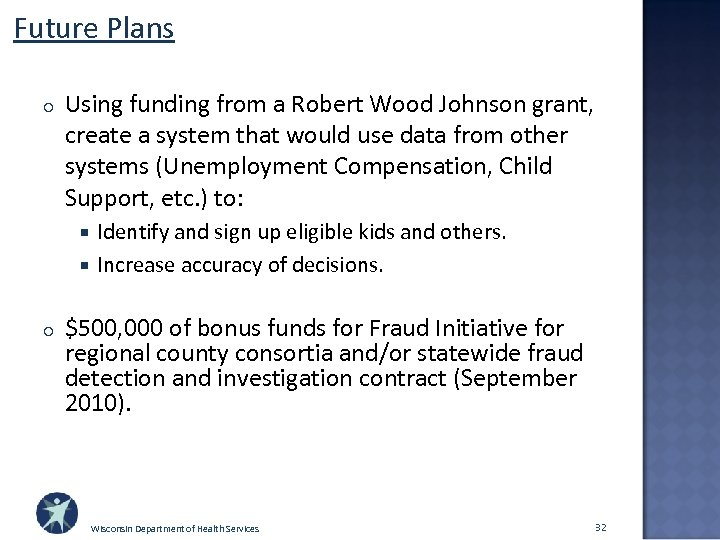 Future Plans o Using funding from a Robert Wood Johnson grant, create a system
