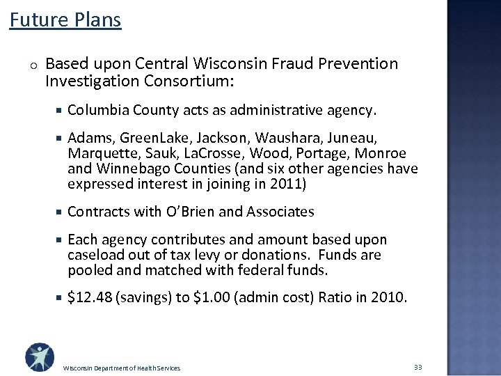 Future Plans o Based upon Central Wisconsin Fraud Prevention Investigation Consortium: Columbia County acts