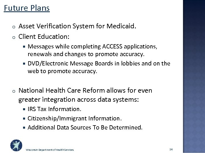Future Plans o o Asset Verification System for Medicaid. Client Education: Messages while completing