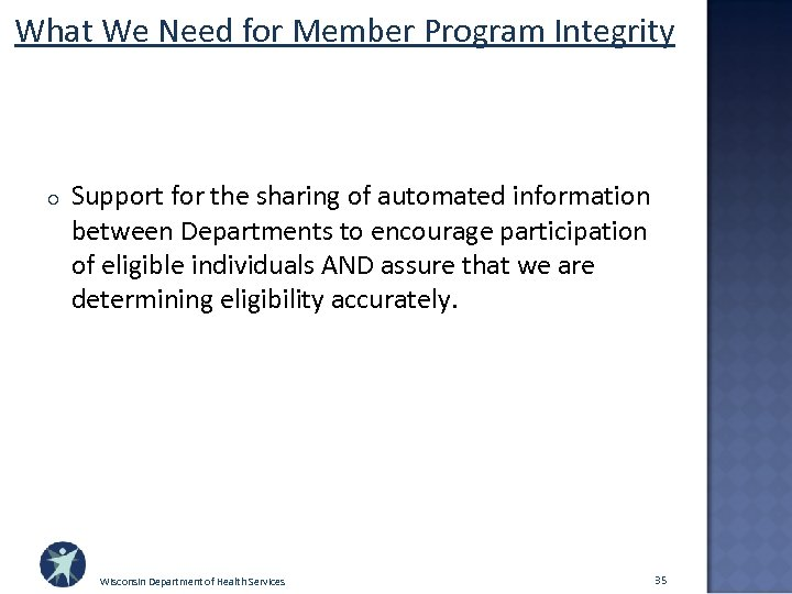 What We Need for Member Program Integrity o Support for the sharing of automated