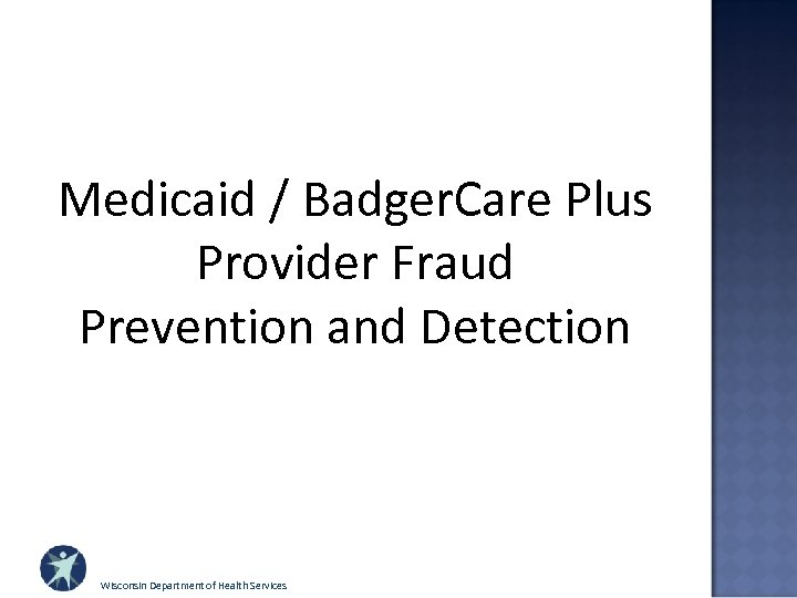Medicaid / Badger. Care Plus Provider Fraud Prevention and Detection Wisconsin Department of Health
